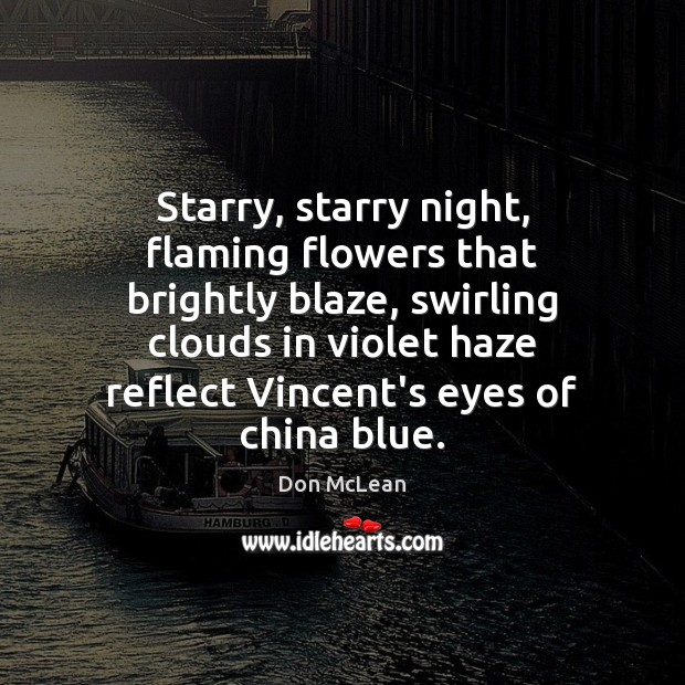 Starry, starry night, flaming flowers that brightly blaze, swirling clouds in violet Don McLean Picture Quote