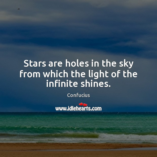 Stars are holes in the sky from which the light of the infinite shines. Image