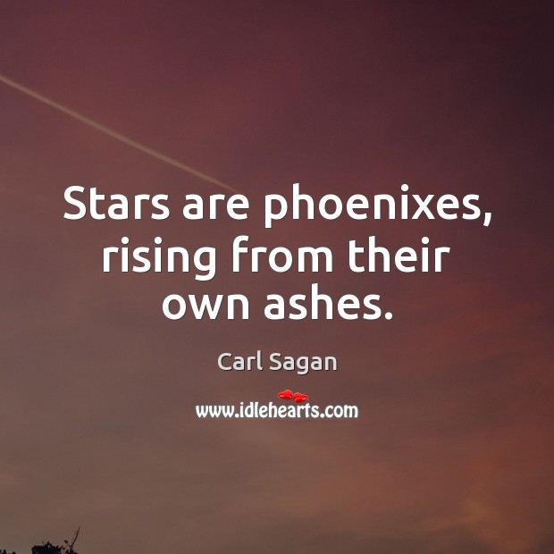 Image, Stars are phoenixes, rising from their own ashes.
