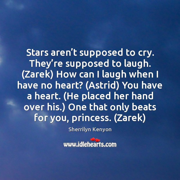 Image, Stars aren't supposed to cry. They're supposed to laugh. (Zarek)