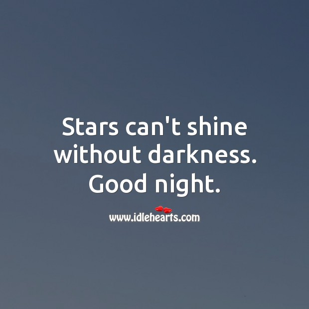 Stars can't shine without darkness. Good night. Good Night Quotes for Friend Image
