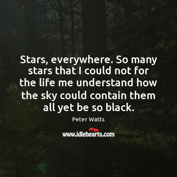 Stars, everywhere. So many stars that I could not for the life Peter Watts Picture Quote