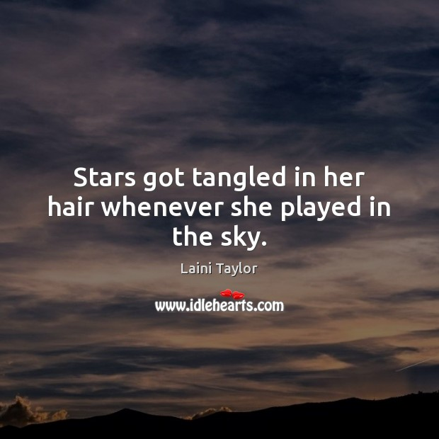 Image, Stars got tangled in her hair whenever she played in the sky.