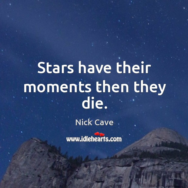 Image, Stars have their moments then they die.