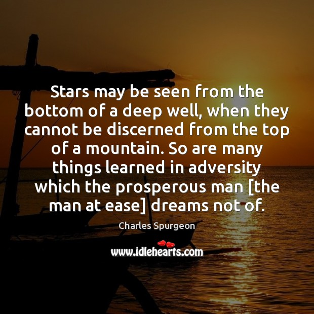 Stars may be seen from the bottom of a deep well, when Charles Spurgeon Picture Quote