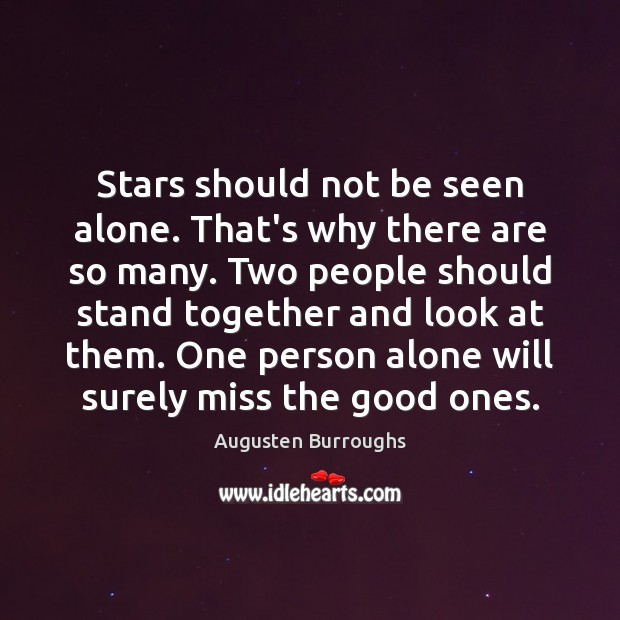 Stars should not be seen alone. That's why there are so many. Augusten Burroughs Picture Quote