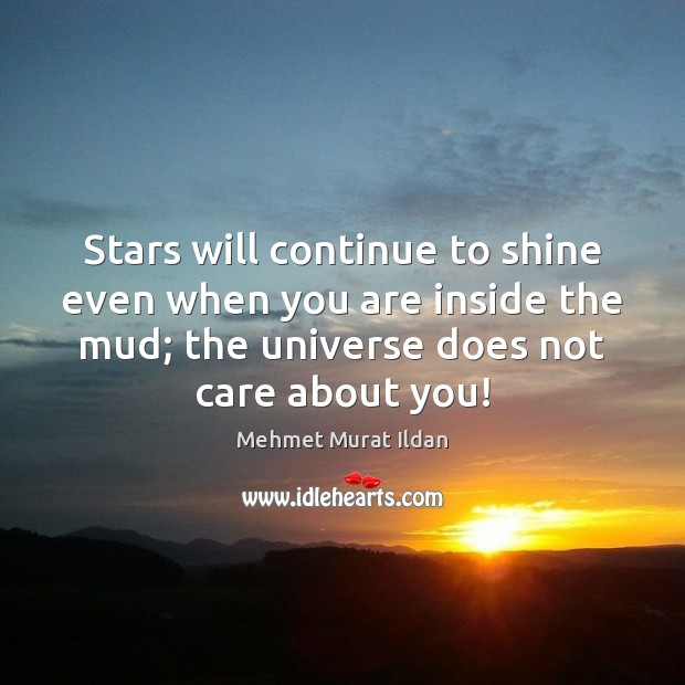 Image, Stars will continue to shine even when you are inside the mud;