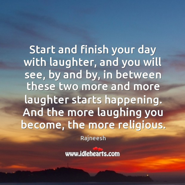 Image, Start and finish your day with laughter, and you will see, by