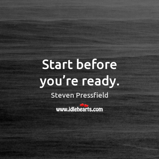 Start before you're ready. Steven Pressfield Picture Quote
