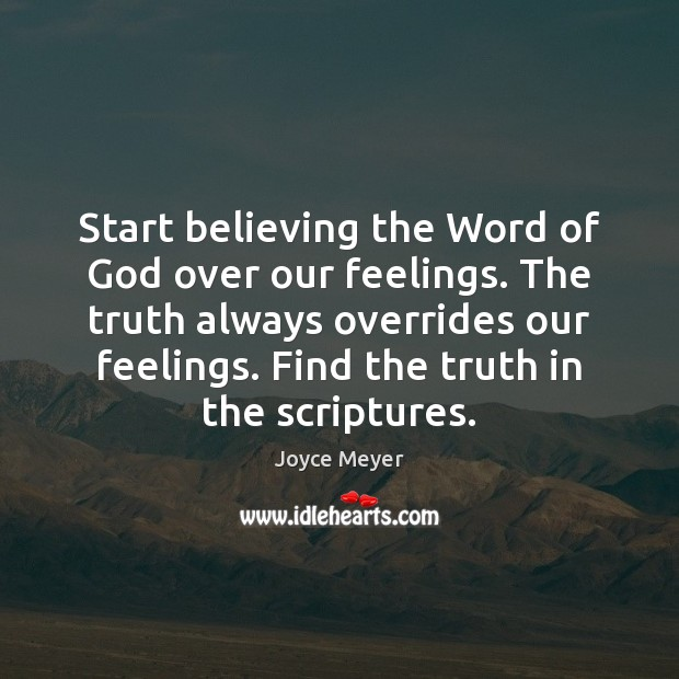 Image, Start believing the Word of God over our feelings. The truth always