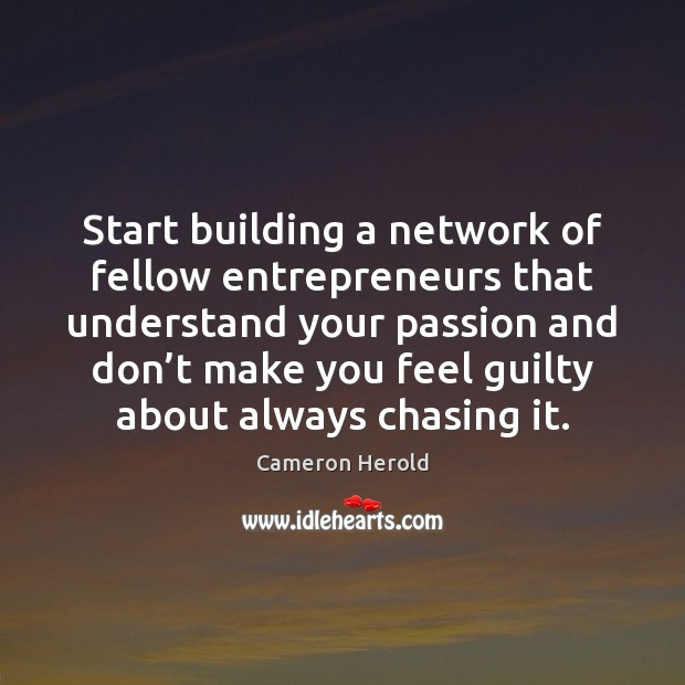 Image, Start building a network of fellow entrepreneurs that understand your passion and