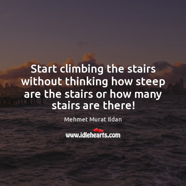 Image, Start climbing the stairs without thinking how steep are the stairs or