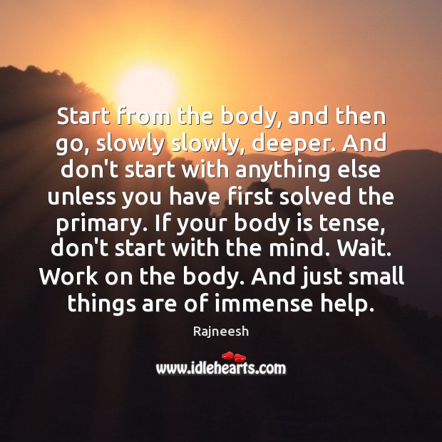 Start from the body, and then go, slowly slowly, deeper. And don't Rajneesh Picture Quote
