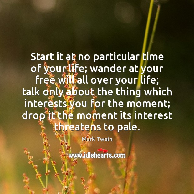 Start it at no particular time of your life; wander at your Image