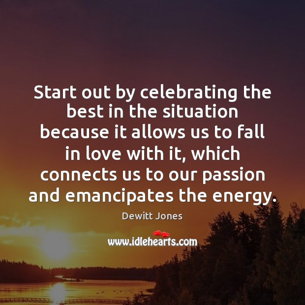 Start out by celebrating the best in the situation because it allows Dewitt Jones Picture Quote