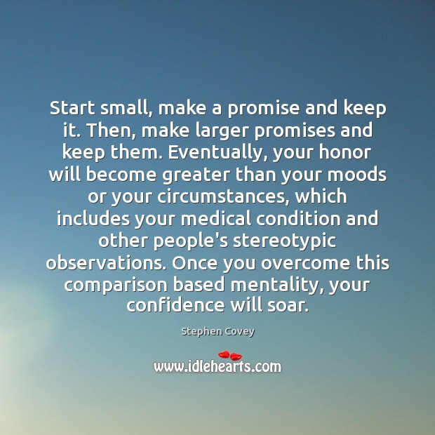 Start small, make a promise and keep it. Then, make larger promises Comparison Quotes Image