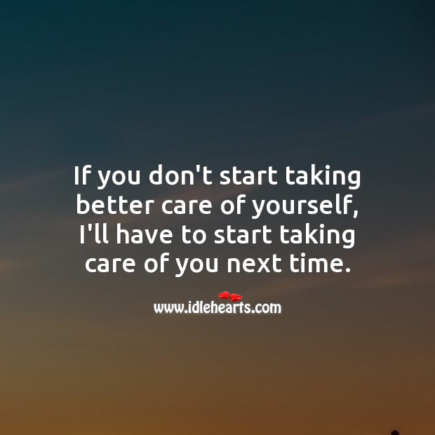 Image, Start taking care of you next time.