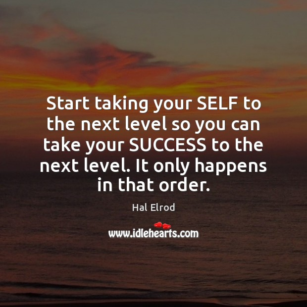 Start taking your SELF to the next level so you can take Hal Elrod Picture Quote