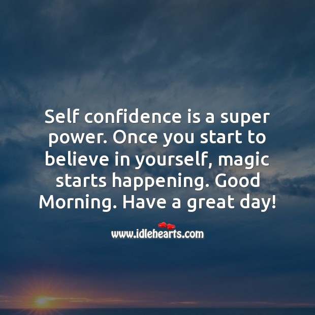 Start the day by believing in yourself. Good Morning! Confidence Quotes Image