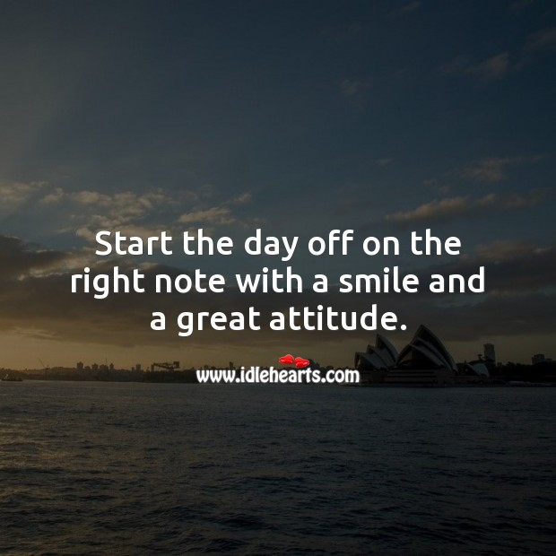 Good Day Quotes image saying: Start the day off on the right note with a smile and a great attitude.