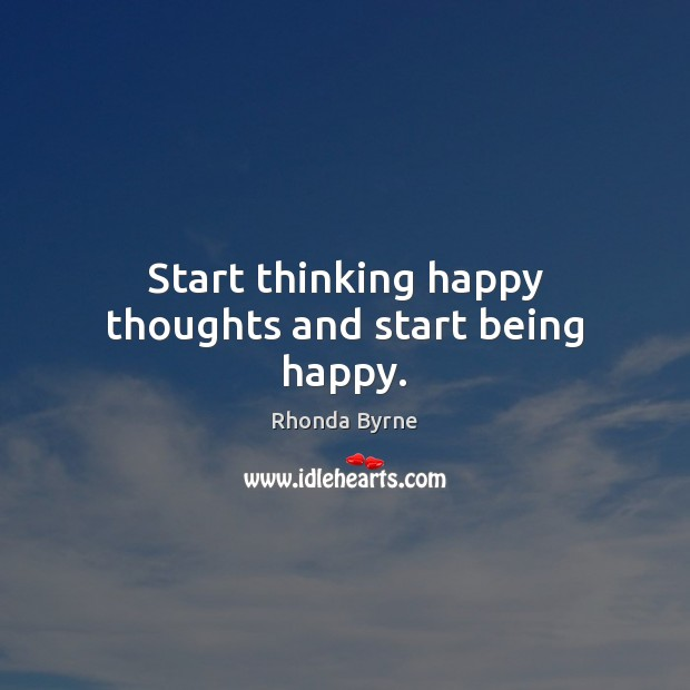 Image, Start thinking happy thoughts and start being happy.