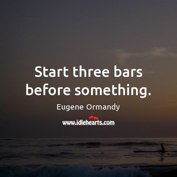 Start three bars before something. Image