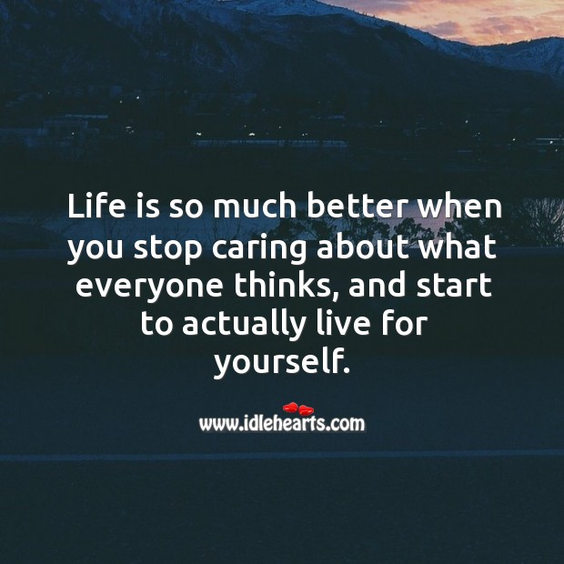 Start to actually live for yourself. Care Quotes Image