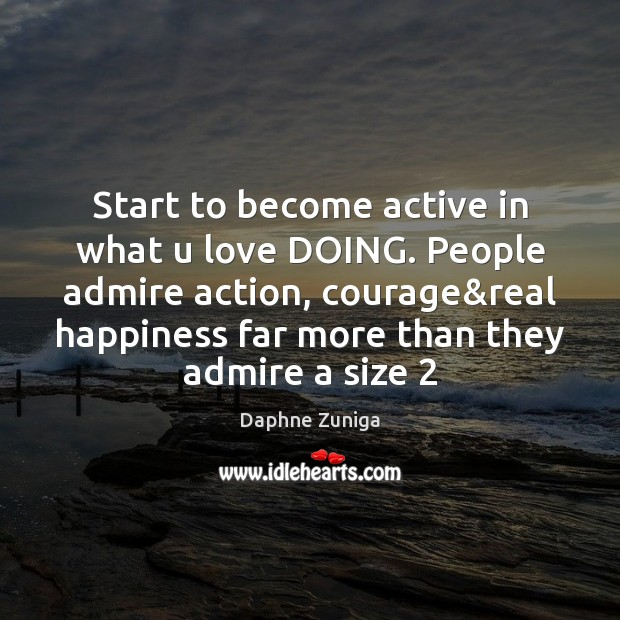 Image, Start to become active in what u love DOING. People admire action,