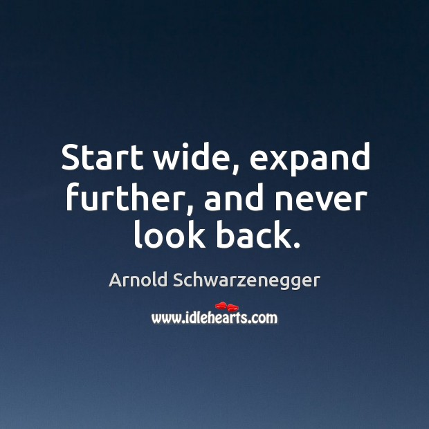 Start wide, expand further, and never look back. Never Look Back Quotes Image
