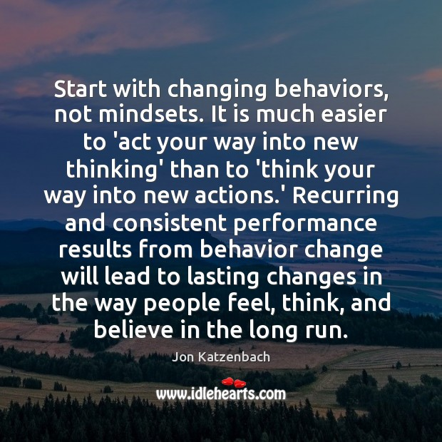 Image, Start with changing behaviors, not mindsets. It is much easier to 'act
