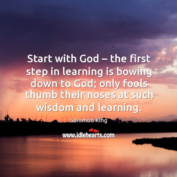 Start with God – the first step in learning is bowing down to God; only fools thumb their Image