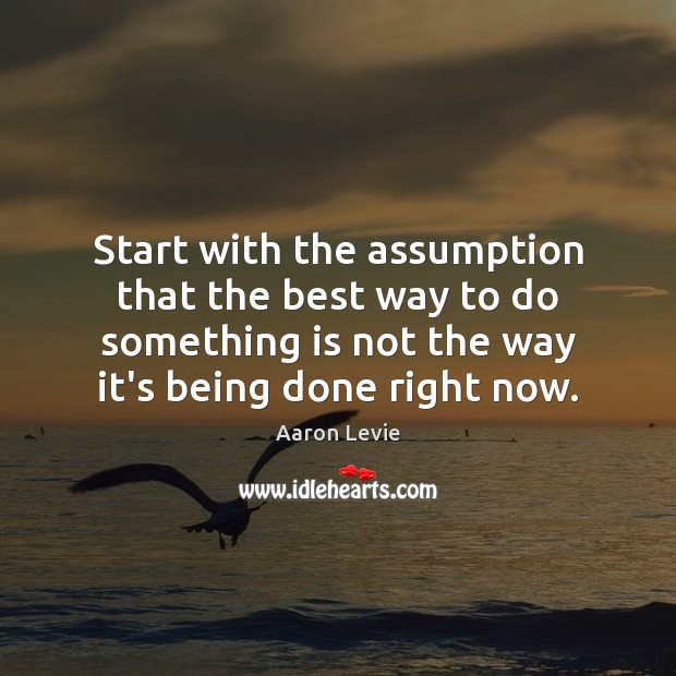 Image, Start with the assumption that the best way to do something is