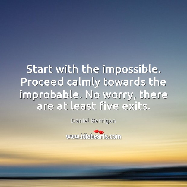 Image, Start with the impossible. Proceed calmly towards the improbable. No worry, there