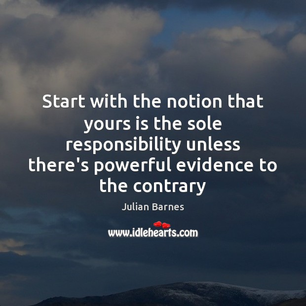 Image, Start with the notion that yours is the sole responsibility unless there's
