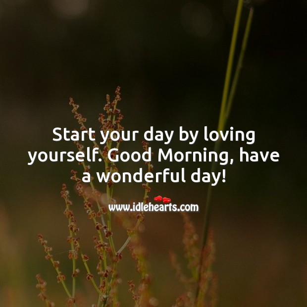 Start your day by loving yourself. Good Morning. Start Your Day Quotes Image