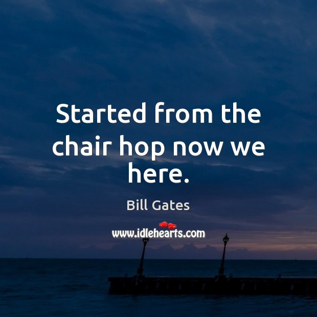 Started from the chair hop now we here. Image