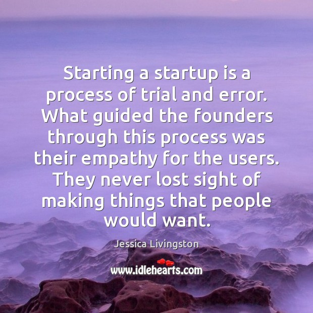 Image, Starting a startup is a process of trial and error. What guided