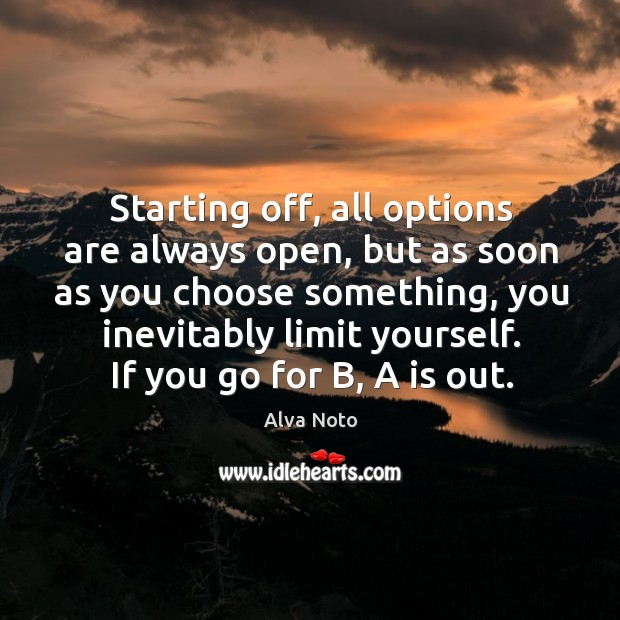 Image, Starting off, all options are always open, but as soon as you choose something, you inevitably limit yourself.