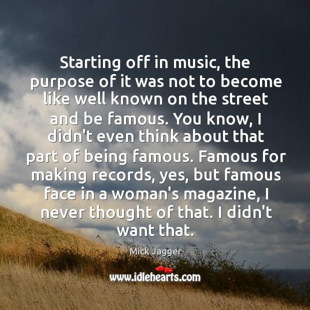 Starting off in music, the purpose of it was not to become Image
