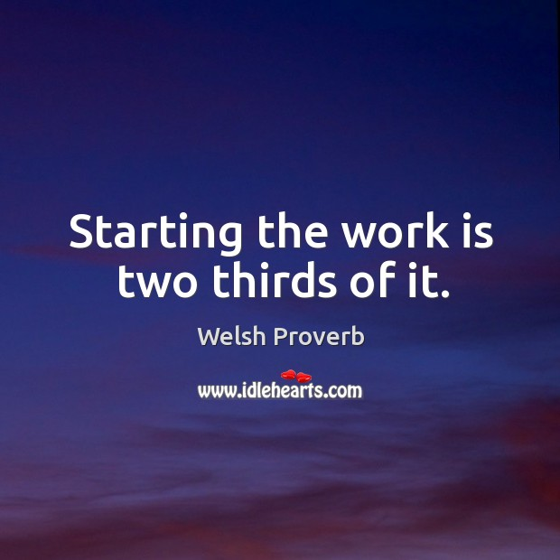 Starting the work is two thirds of it. Welsh Proverbs Image