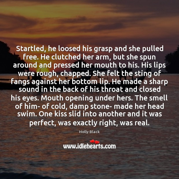 Startled, he loosed his grasp and she pulled free. He clutched her Image