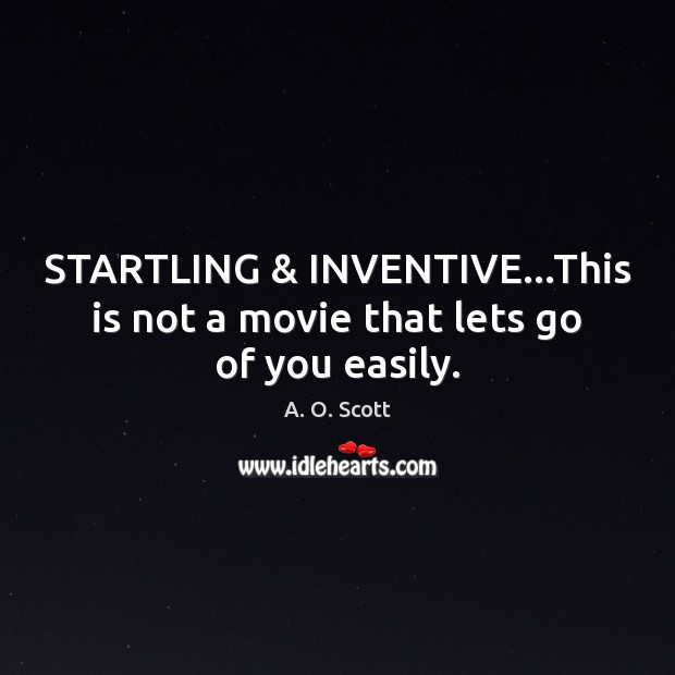 Image, STARTLING & INVENTIVE…This is not a movie that lets go of you easily.