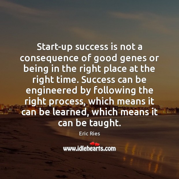 Start-up success is not a consequence of good genes or being in Eric Ries Picture Quote