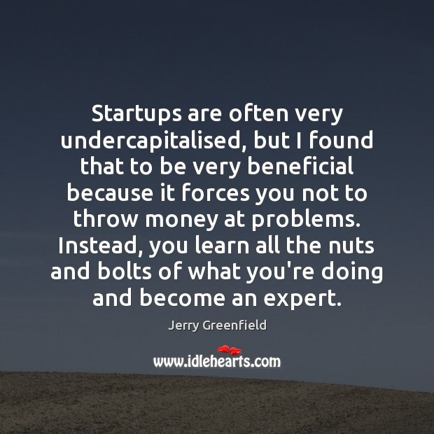Startups are often very undercapitalised, but I found that to be very Image
