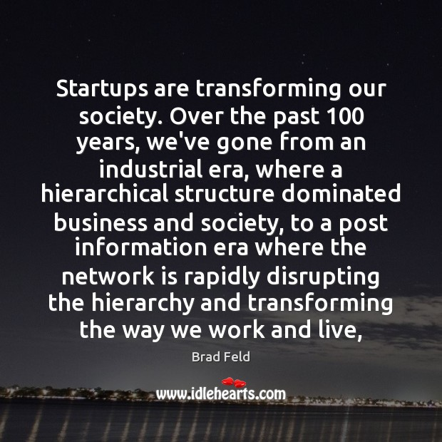 Image, Startups are transforming our society. Over the past 100 years, we've gone from