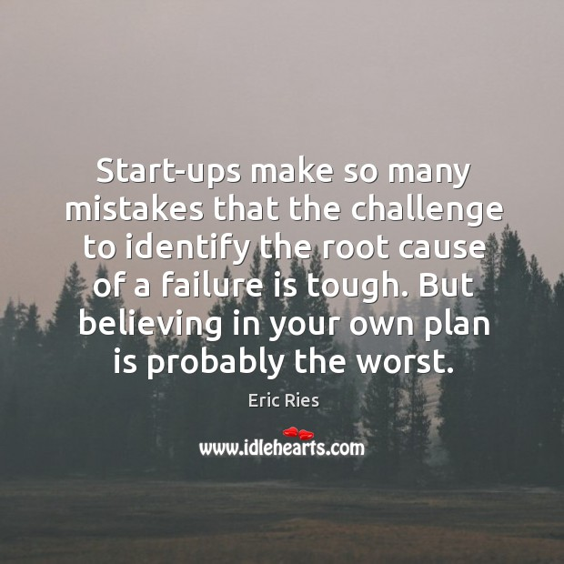 Start-ups make so many mistakes that the challenge to identify the root Eric Ries Picture Quote