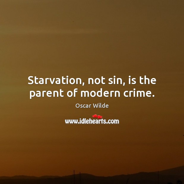 Image, Starvation, not sin, is the parent of modern crime.