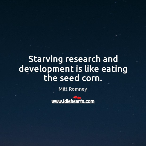 Starving research and development is like eating the seed corn. Image