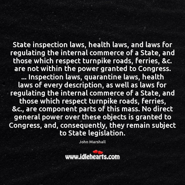 State inspection laws, health laws, and laws for regulating the internal commerce John Marshall Picture Quote
