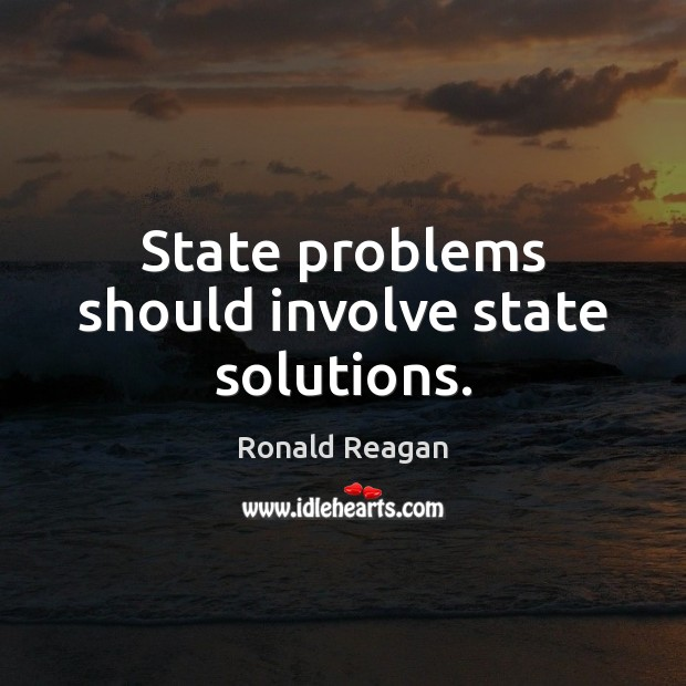 Image, State problems should involve state solutions.
